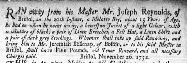 An advertisement put in the December 4, 1752 edition of the Boston Evening-Postby Joseph Reynolds, of Bristol, RI. Courtesy of Charlotte Carrington-Farmer